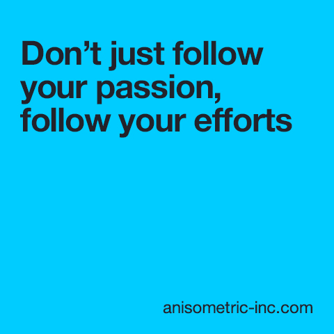 dont_just_follow_your_passion_follow_your_efforts_thumb