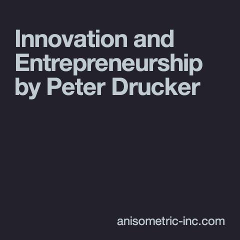 Innovation and Entrepreneurship by Peter Drucker